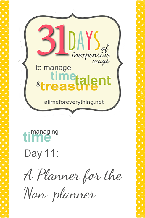 Managing Time, Talent, and Treasure, Day 11: A Planner for the Non-planner