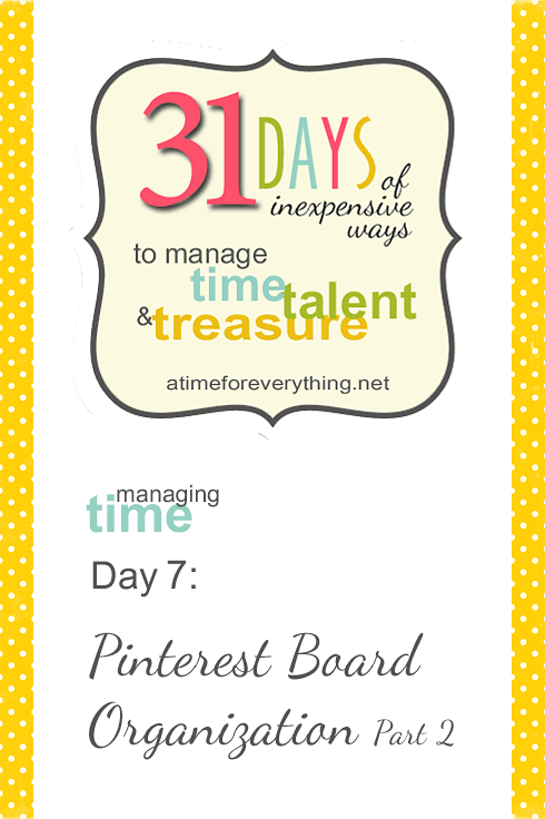 Managing Time, Talent, and Treasure, Day 7: Pinterest Board Organization Part 2