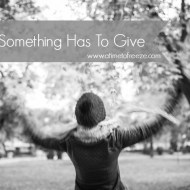 When Something Has To Give