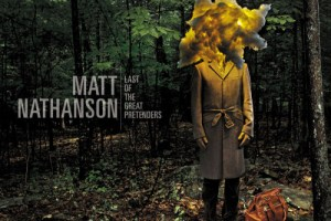 Matt Nathanson: Last of the Great Pretenders- Drops Tuesday, July 16th