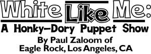 White Like Me: A Honky-Dory Puppet Show with Paul Zaloom