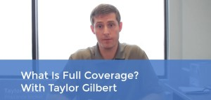 What Is Full Coverage - With Taylor Gilbert