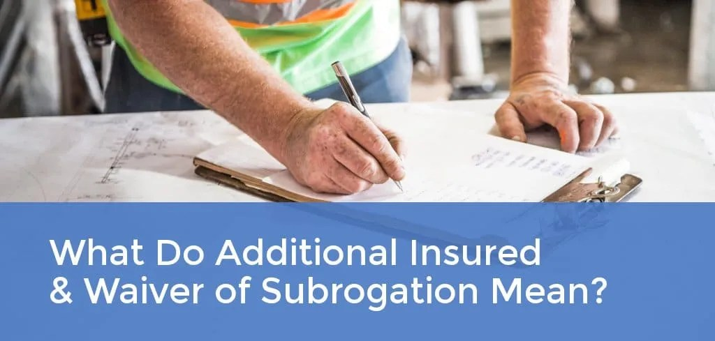 What Do Additional Insured & Waiver of Subrogation Mean?