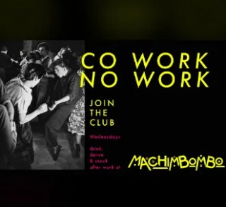 FOOD, DRINK, DANCE | Co Work No Work | Bairro Alto | TBD @ Machimbombo | Lisboa | Lisboa | Portugal