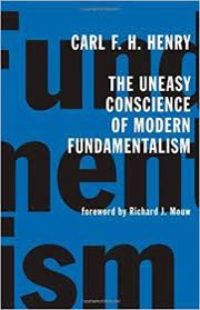 Carl Henry's book, The Uneasy Conscience of Modern Fundamentalism