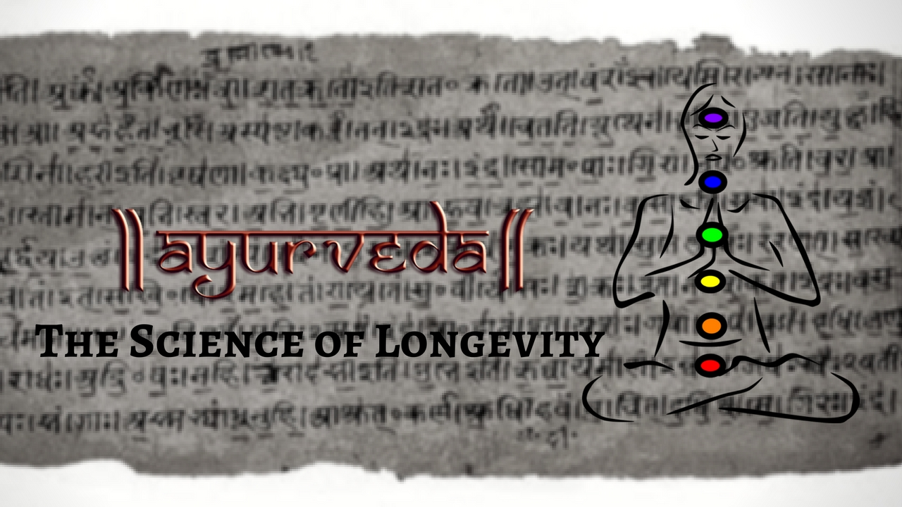 Ayurveda – The Ancient Spiritual Science of Longevity