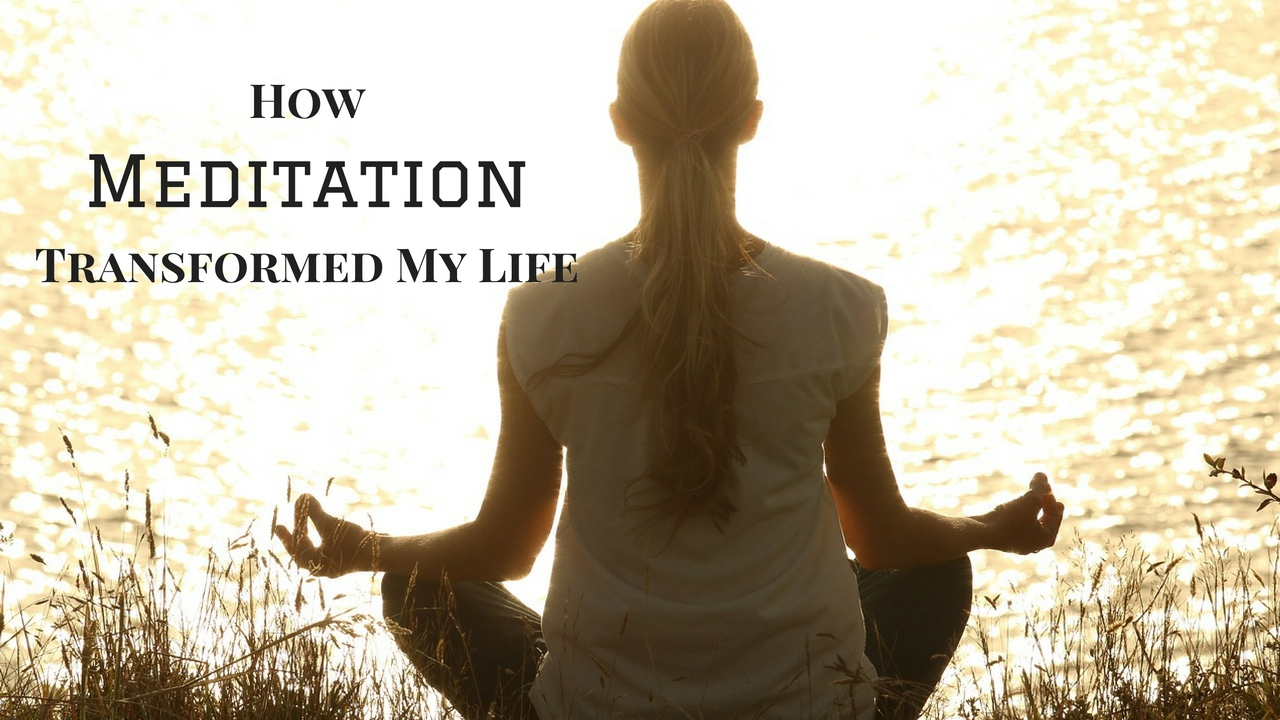 How Meditation Transformed My Life