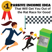 One Passive Income Idea That Will Get You Out of the Rat Race