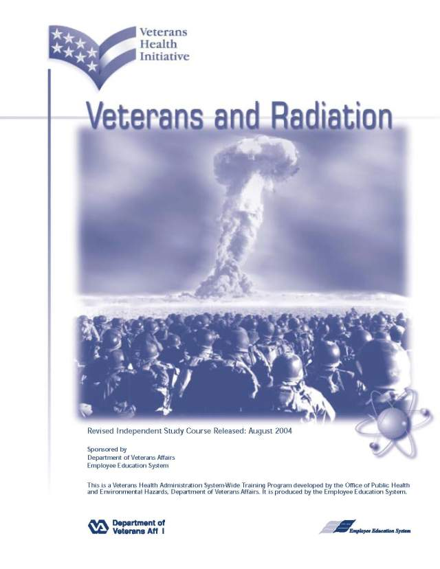 Veterans Health Initiative Veterans and Radiation - Revised Independent Study Course Released: August 2004. Sponsored by the Department of Veterans Affairs - Employee Education System