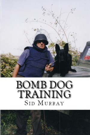 Bomb Dog Training By Sid Murray
