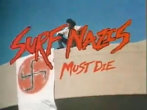 Says it all really - Surf Nazis Must Die