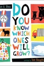 Review | Do You Know Which Ones Will Grow? by Susan A. Shea and Tom Slaughter