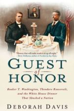 Book Review | Guest of Honor: Booker T. Washington, Theodore Roosevelt, and the White House Dinner That Shocked a Nation by Deborah Davis [Contributor]