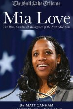 Book Review: Mia Love — The Rise, Stumble and Resurgence of the Next GOP Star, by Matt Canham, Robert Gehrke and Thomas Burr