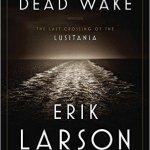 Book Review | Dead Wake: The Last Crossing of the Lusitania by Erik Larson