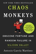Book Review | Chaos Monkeys: Obscene Fortune and Random Failure in Silicon Valley by Antonio Garcia Martinez
