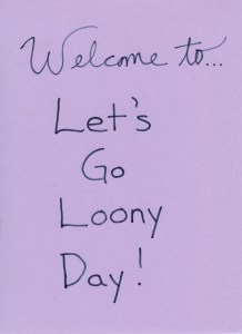 "Surprise students by posting an invitation to ""Let's Go Loony Day"" on your classroom door."