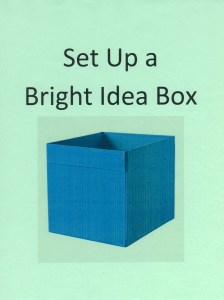 Take One - Leave One. Set up a Bright Idea Box in your classroom for you and students to share.