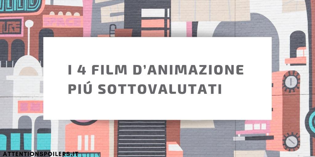 4 FILM D'ANIMAZIONE SOTTOVALUTATI