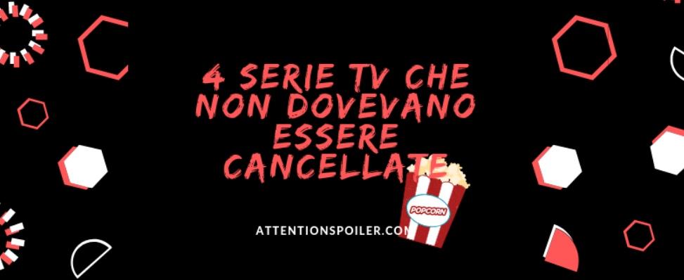4 SERIE TV CHE NON DOVEVANO ESSERE CANCELLATE