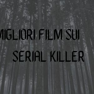 I MIGLIORI FILM SUI SERIAL KILLER
