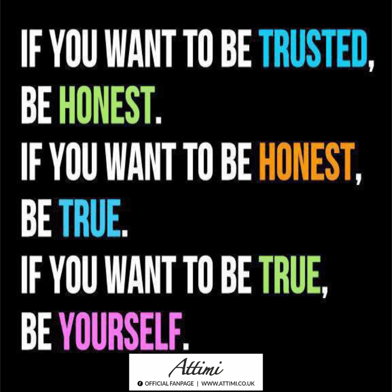 If you want to be trusted, be honest. If you want to be honest, be true. If you want to be true, be yourself.
