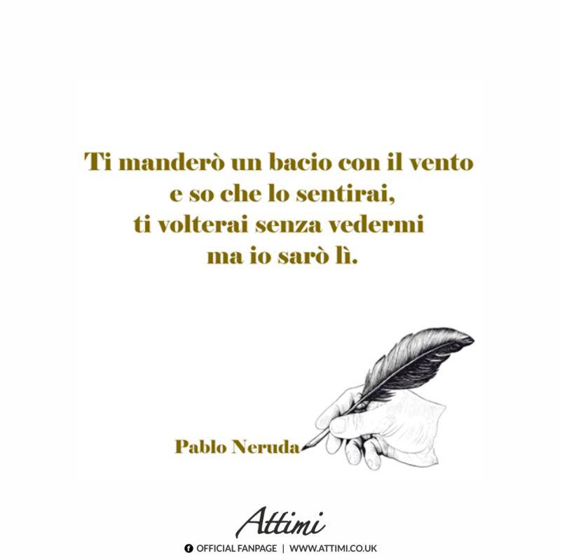 Ti manderò un bacio con il vento e so che lo sentirai, ti volterai senza vedermi ma io sarò li. ( Pablo Neruda )