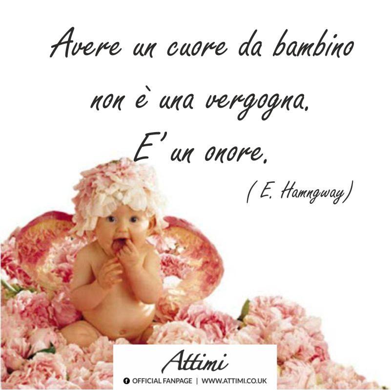 Avere un cuore da bambino non è una vergpgna , E' un onore. ( E. Hemingway )