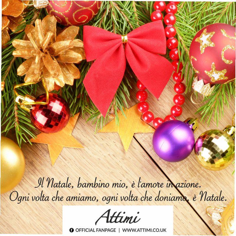 Il Natale, bambino mio, è l'amore in azione. Ogni volta che amiamo, ogni volta che doniamo, è Natale.