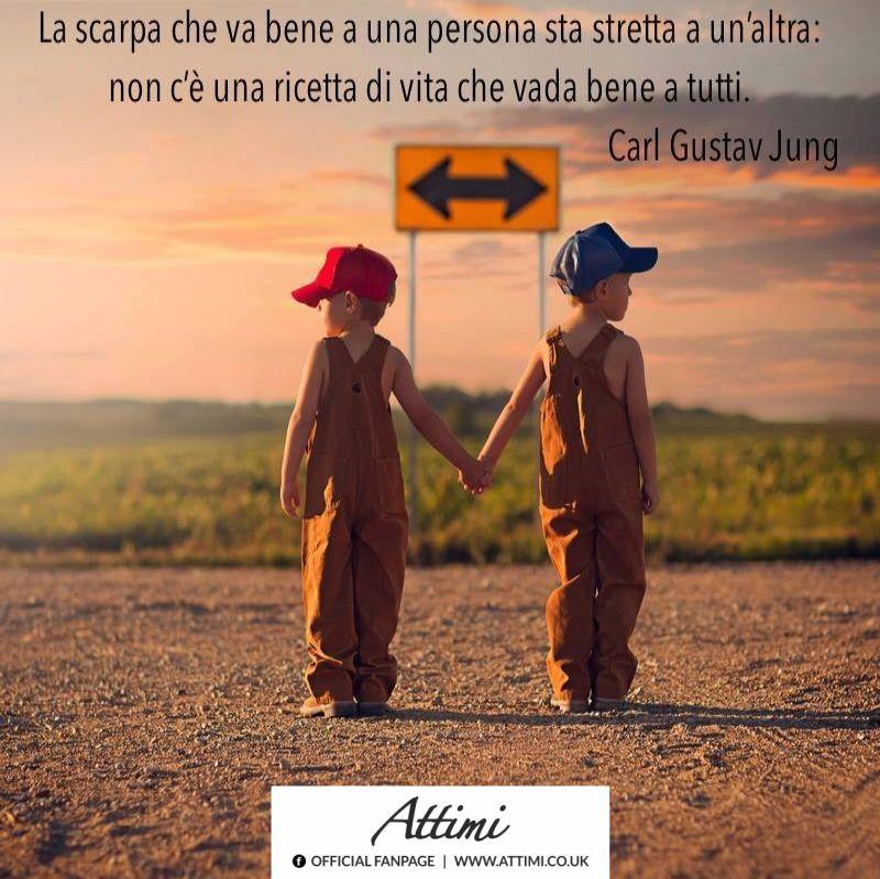 La scarpa che va bene a una persona sta stretta a un'altra non c'è una ricetta di vita che vada bene a tutti. ( Carl Gustav Jung )