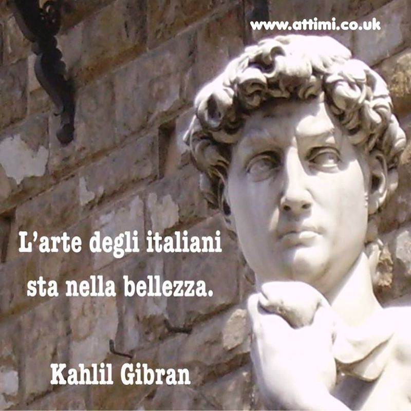L'arte degli italiani sta nella bellezza. ( Kahlil Gibran )