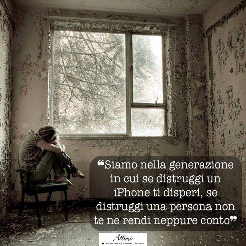 Siamo nella generazione in cui se distruggi un I Phone ti disperi, se distruggi una persona non te ne rendi neppure conto.