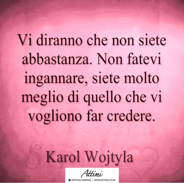 Frasi Natale Karol Wojtyla.Vi Diranno Che Non Siete Mai Abbastanza Non Fatevi Ingannare Siete