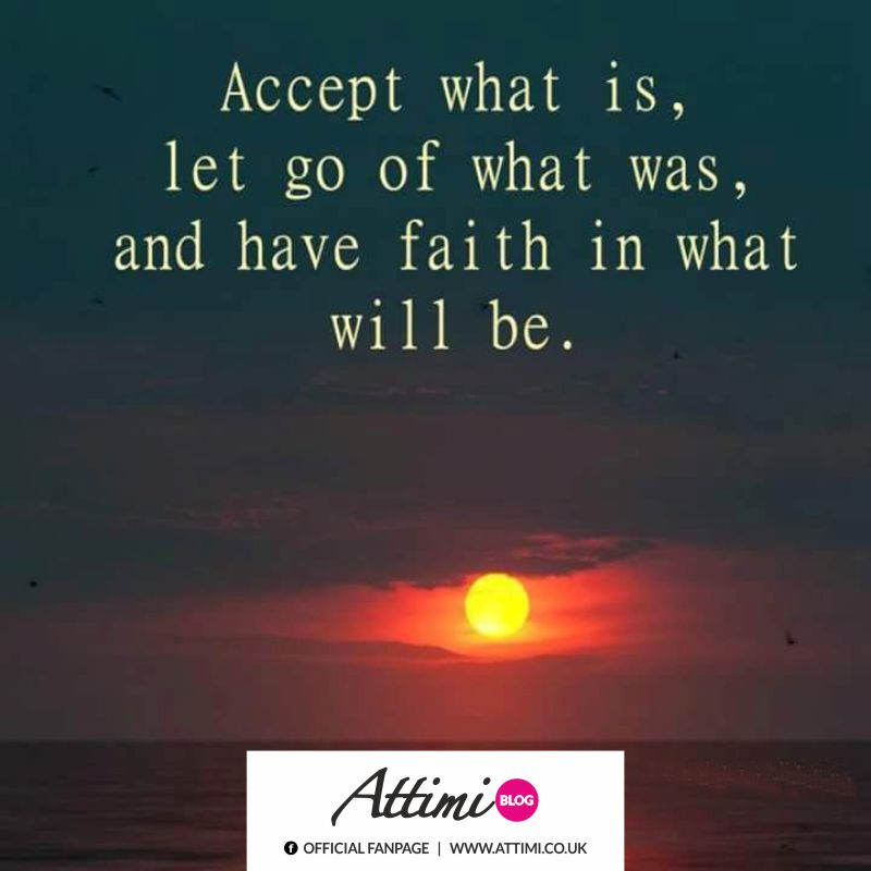 Accept what is, let go of what was, abnd have faith in what will be.
