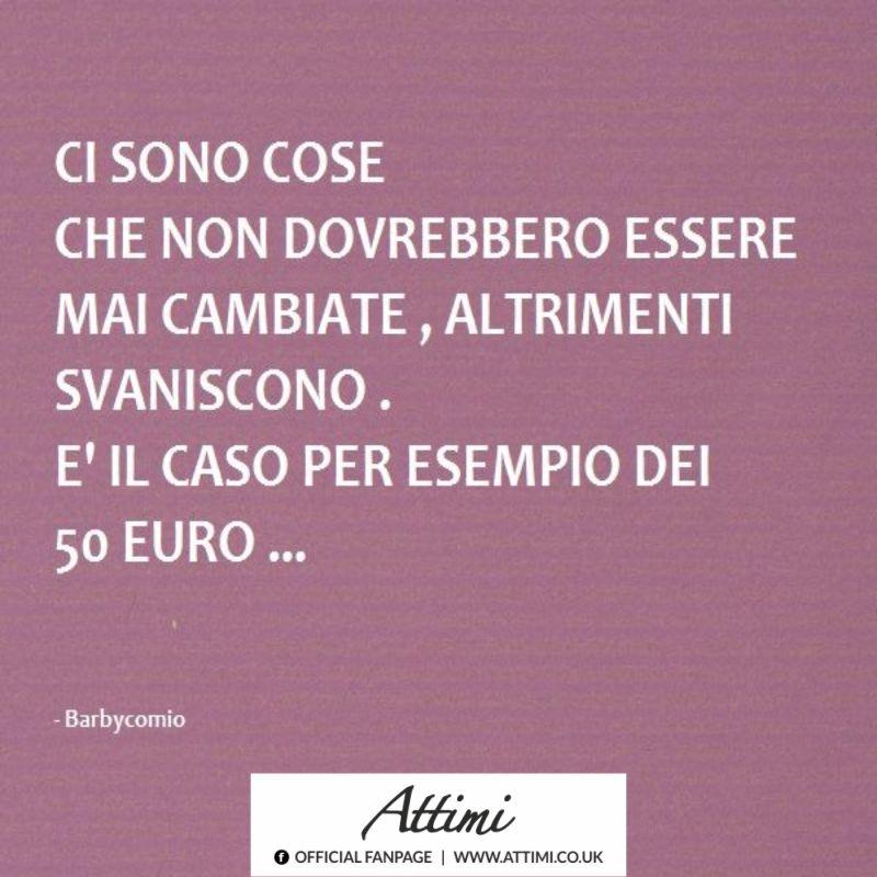 Ci sono cose che non dovrebbero essere mai cambiate, altrimenti svaniscono. E' il caso per esempio dei 50 euro.