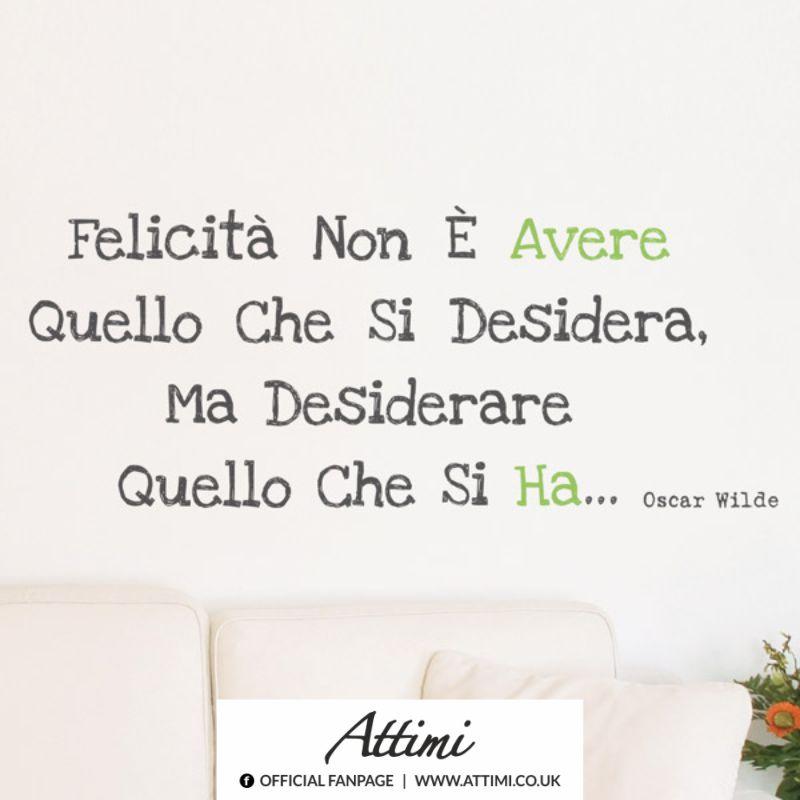 Felicità non è avere quello che si desidera, ma desiderare quello che si ha… (Oscar Wilde)