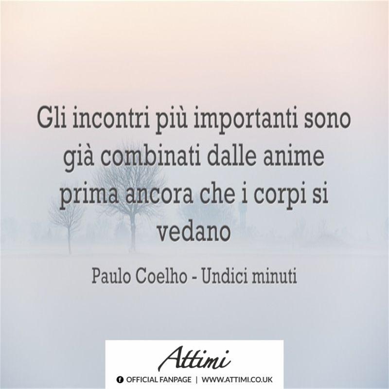 Gli incontri più importanti sono già combinati dalle anime prima ancora che i corpi si vedano. (Paulo Coelho)