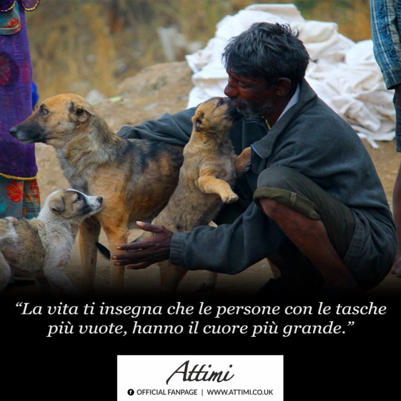 """""""La vita ti insegna che le persone con le tasche più vuote, hanno il cuore più grande."""""""