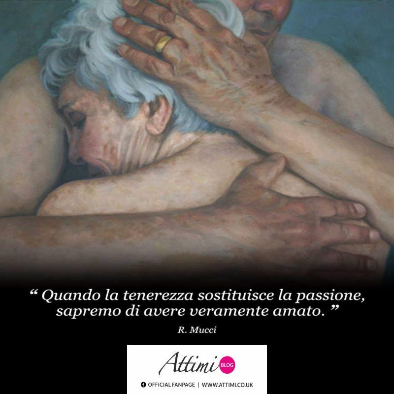 """""""Quando la tenerezza sostituisce la passione sapremo di aver veramente amato."""" (R. Mucci)"""