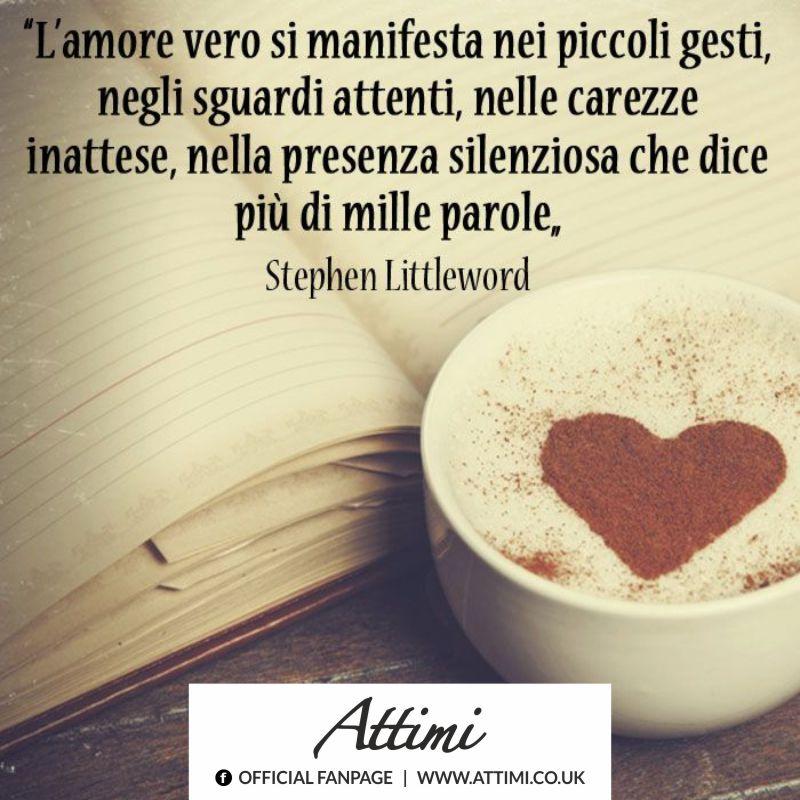 L'Amore vero si manifesta nei piccoli gesti, negli sguardi attenti, nelle carezze inattese, nella presenza silenziosa che dice più di mille parole. (Stephen Littleword)