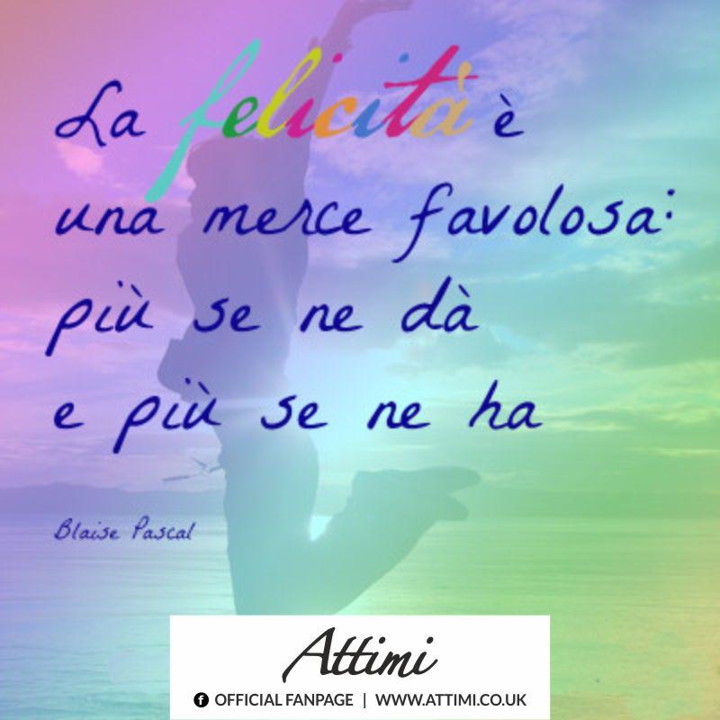 La felicità è una merce favolosa più se ne dà e più se ne ha. (Blaise Pascal)
