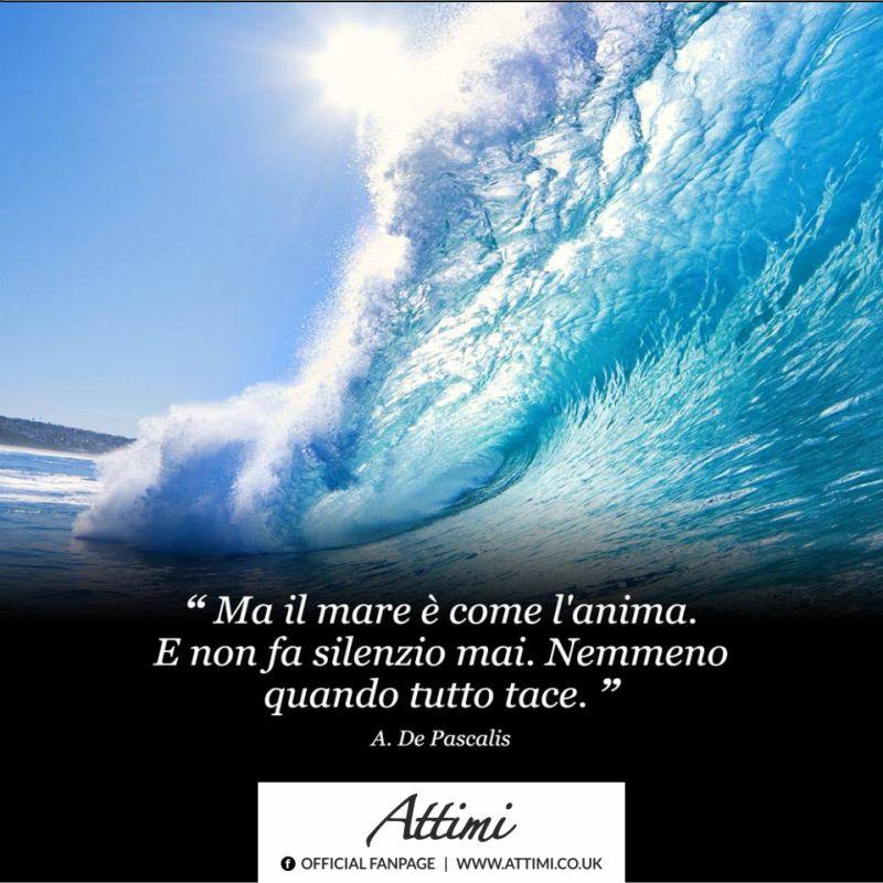 Ma il mare è come l'anima. E non fa silenzio mai. Nemmeno quando tutto tace. (A.De Pascalis)
