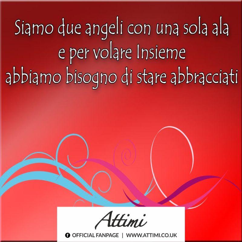 Siamo due angeli con una sola ala e per volare insieme abbiamo bisogno di stare abbracciati.