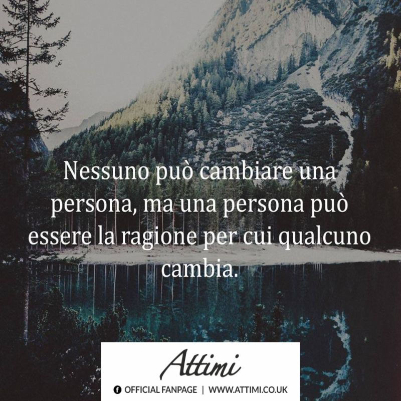 Nessuno può cambiare una persona, ma una persona può essere la ragione per cui qualcuno cambia.