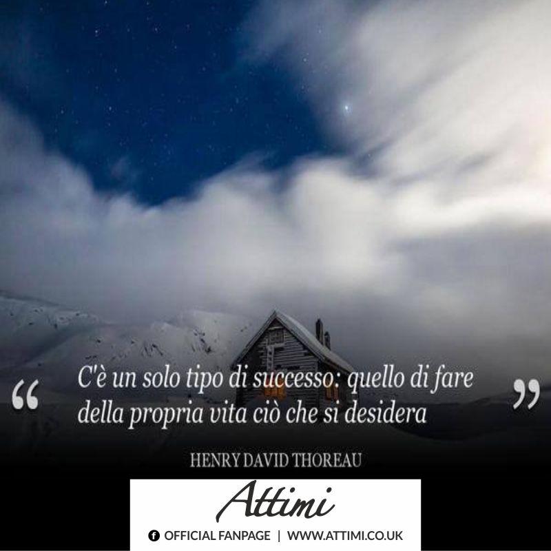 C' è solo un tipo di successo quello di fare della propria vita ciò che si desidera. (Henry David Thoreau)