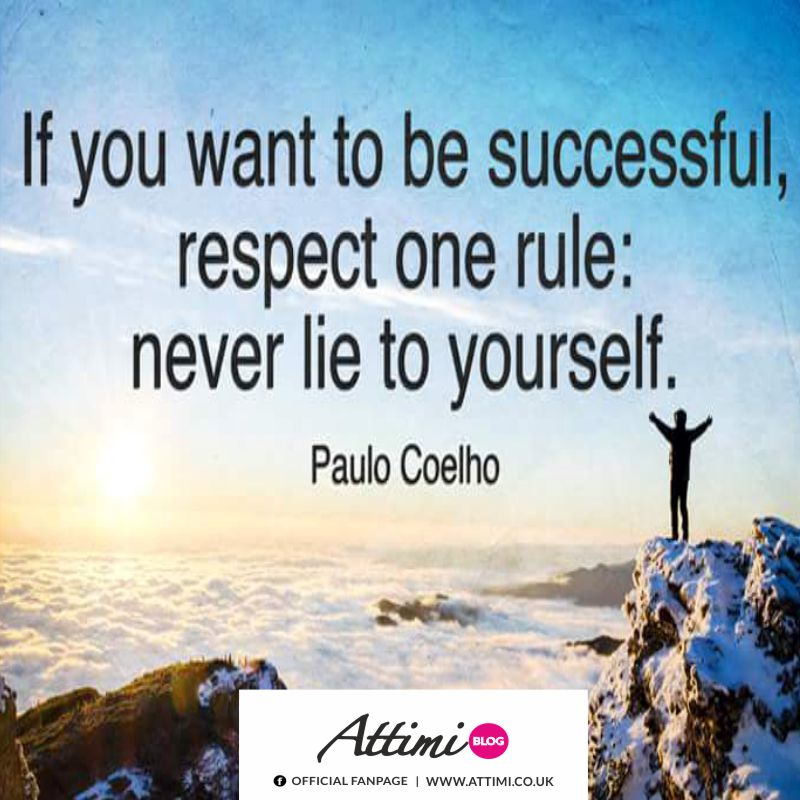 If you want to be successful,respect one rule never lie to yourself. (Paulo Coelho)