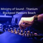 EXPIRED:Ministry of Sound at Blackpool Pleasure Beach