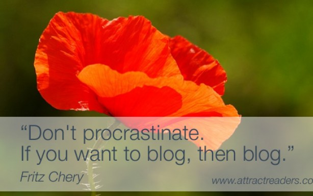 Don't procrastinate, if you want to blog, then blog.