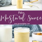 """Pinterest image for Paleo Mustard Sauce. The top image is an angled close up of Paleo mustard sauce. Below is a brownish text box with white script saying """"paleo mustard sauce."""" Paleo Mustard Sauce in a clear mason jar on a wood board. Behind it is dry mustard in a copper measuring spoon, cup of Apple cider vinegar, an egg and a cut off jar of milk. www.atwistedplate.com"""