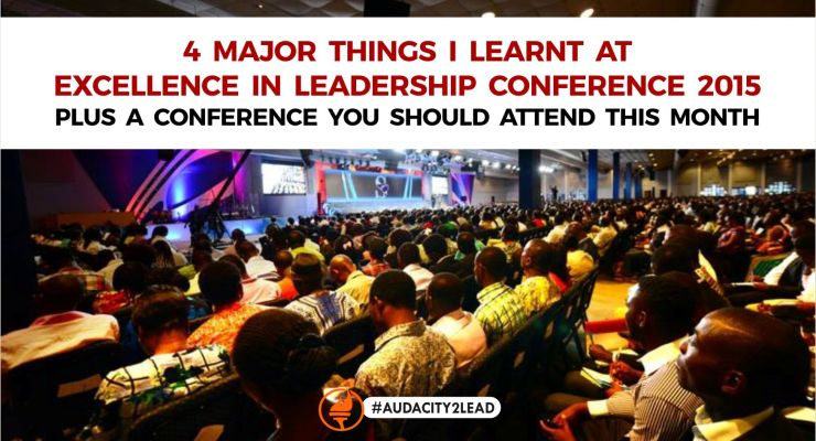 4 Major Things I Learnt At Excellence In Leadership Conference 2015 Plus A Conference You Should Attend This Month